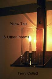 Pillow Talk: & Other Poems