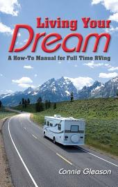 Living Your Dream: A How-To Manual for Full Time RVing
