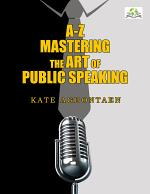 A-Z Mastering the Art of Public Speaking