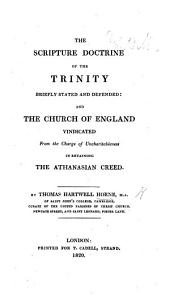 The Scripture doctrine of the Trinity briefly stated and defended: and the Church of England vindicated from the charge of uncharitableness in retaining the Athanasian creed