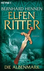 Die Albenmark: Elfenritter 2 - Roman