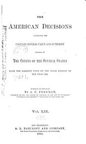 The American Decisions: Containing All the Cases of General Value and Authority Decided in the Courts of the Several States, from the Earliest Issue of the State Reports [1760] to the Year 1869, Volume 52