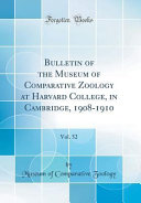 Bulletin of the Museum of Comparative Zoology at Harvard College, in Cambridge, 1908-1910, Vol. 52 (Classic Reprint)