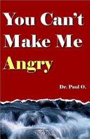 You Can t Make Me Angry PDF
