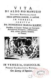 Vita di Aldo Pio Manuzio, insigne restauratore delle lettere greche e latine,...