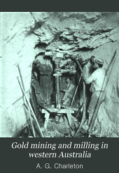 Gold mining and milling in western Australia: with notes upon telluride treatment, cost, ...