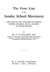 The Front Line of the Sunday School Movement: The Line of the Vanguard of Sunday School Progress, with a Glimpse of Ideals Beyond