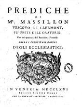 Prediche di m.r Massillon, vescovo di Clermont, fu prete dell'oratorio, ... sopra i principali misteri di Gesu' Cristo, e della SS. Vergine, e in lode di alcuni santi