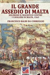 Il grande assedio di Malta: Solimano il magnifico contro i cavalieri di Malta, 1565