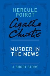 Murder in the Mews: A Hercule Poirot Story