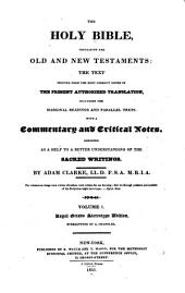 The Holy Bible: containing the Old and New Testaments, the text printed from the most correct copies of the present authorized translation, including the marginal readings and parallel texts, with a commentary and critical notes designed as a help to a better understanding of the sacred writings, Volume 1