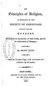 The principles of religion, as professed by the Society of Christians, usually called Quakers: written for the instruction of their youth, and for the information of strangers