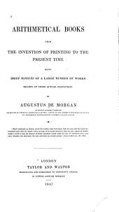 Arithmetical Books from the Invention of Printing to the Present Time: Being Brief Notices of a Large Number of Works Drawn Up from Actual Inspection