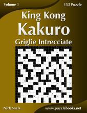 King Kong Kakuro Griglie Intrecciate - Volume 1 - 153 Puzzle