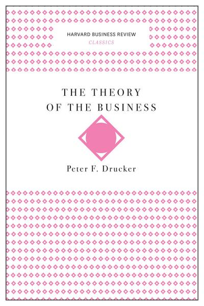 Download The Theory of the Business  Harvard Business Review Classics  Book