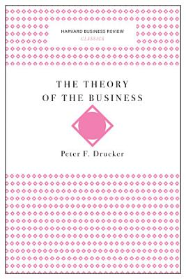 The Theory of the Business  Harvard Business Review Classics  PDF
