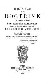 Histoire de la doctrine de l'inspiration des saintes écritures dans les pays de langue française de la reforme a nos jours. ...