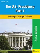 The U.S. Presidency Part 1: Washington through Jefferson