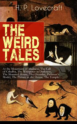 THE WEIRD TALES of H  P  Lovecraft  At the Mountains of Madness  The Call of Cthulhu  The Whisperer in Darkness  The Shunned House  The Outsider  Pickman s Model  The Picture in the House  The Temple    PDF