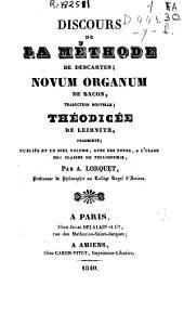 Discours de la méthode de Descartes; Novum organum de Bacon, traduction nouvelle; Théodicée de Leibnitz, fragments; publiés ... avec des notes, à l'usage des classes de philosophie, par A. Lorquet