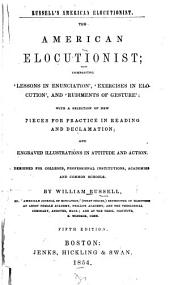 "Russell's American Elocutionist ...: Comprising ""Lessons in Enunciation,"" ""Exercises in Elocution"" ... Pieces for Practice in Reading and Declamation ... Engraved Illustrations in Attitude and Action ..."