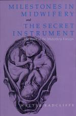 Milestones in Midwifery ; And, The Secret Instrument (The Birth of the Midwifery Forceps)