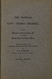 The Journals of Capt. Thomas [i.e. William] Becknell from Boone's Lick to Santa Fe and from Santa Cruz to Green River