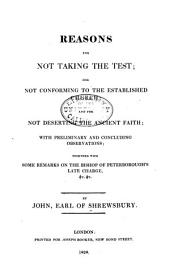 Reasons for Not Taking the Test, for Not Conforming to the Established Church, and for Not Deserting the Ancient Faith: With Preliminary and Concluding Observations, Together with Some Remarks on the Bishop of Peterborough's Late Charge, &c. &c