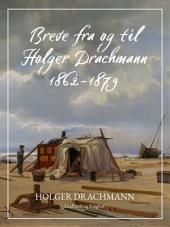Breve fra og til Holger Drachmann: 1862-1879