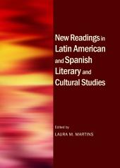 New Readings in Latin American and Spanish Literary and Cultural Studies