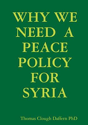 WHY WE NEED A PEACE POLICY FOR SYRIA