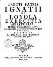 Sancti patris Ignatii de Loyola exercitia spiritualia, tertio probationis anno per mensem a patribus S. J. obeunda