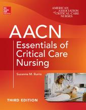 AACN Essentials of Critical Care Nursing, Third Edition: Edition 3