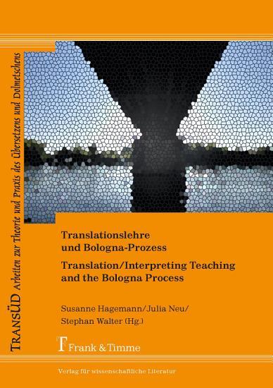 Translationslehre und Bologna Prozess  Unterwegs zwischen Einheit und Vielfalt    Translation Interpreting Teaching and the Bologna Process  Pathways between Unity and Diversity PDF