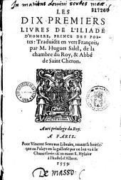 Les dix premiers livres de l'Iliade d'Homère, prince des poètes traduictz en vers françois, par M. Hugues Salel, de la chambre du roy, & abbé de saint Cheron