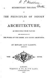 Rudimentary Treatise on the Principles of Design in Architecture: As Deducible from Nature and Exemplified in the Works of the Greek and Gothic Architects