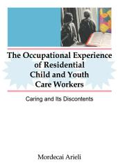 The Occupational Experience of Residential Child and Youth Care Workers: Caring and Its Discontents