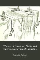 The Art of Travel  Or  Shifts and Contrivances Available in Wild Countries PDF