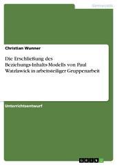 Die Erschließung des Beziehungs-Inhalts-Modells von Paul Watzlawick in arbeitsteiliger Gruppenarbeit