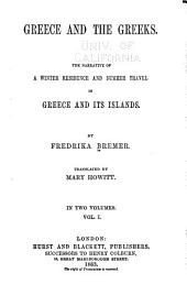 Greece and the Greeks: The Narrative of a Winter Residence and Summer Travel in Greece and Its Islands, Volume 1