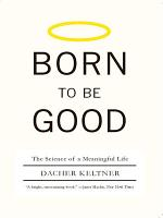 Born to Be Good  The Science of a Meaningful Life PDF