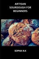Artisan Sourdough for Beginners Book