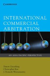 International Commercial Arbitration: An Asia-Pacific Perspective