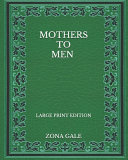 Mothers to Men - Large Print Edition