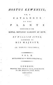 Hortus Kewensis: Or, A Catalogue of the Plants Cultivated in the Royal Botanic Garden at Kew, Volume 2