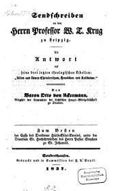 """Sendschreiben an den Herrn Professor W. T. Krug zu Leipzig: als Antwort auf seine drei letzten theologischen Libellen: """"Altes und neues Christenthum, Henotikon und Antidoton"""""""