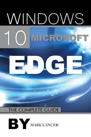 Windows 10 Microsoft Edge: The Complete Guide