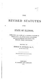 The Revised Statutes of the State of Illinois: Embracing All Laws of a General Nature in Force July 1, 1883, with Notes and References to Judicial Decisions Construing Their Provisions
