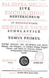 Palaestra biblica sive Enchiridion neotericorum pro sacris codicibus rite tractandis, et difficultatibus Scripturae Sacrae Scholastice discutiendis: tomus primus