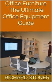 Office Furniture: The Ultimate Office Equipment Guide